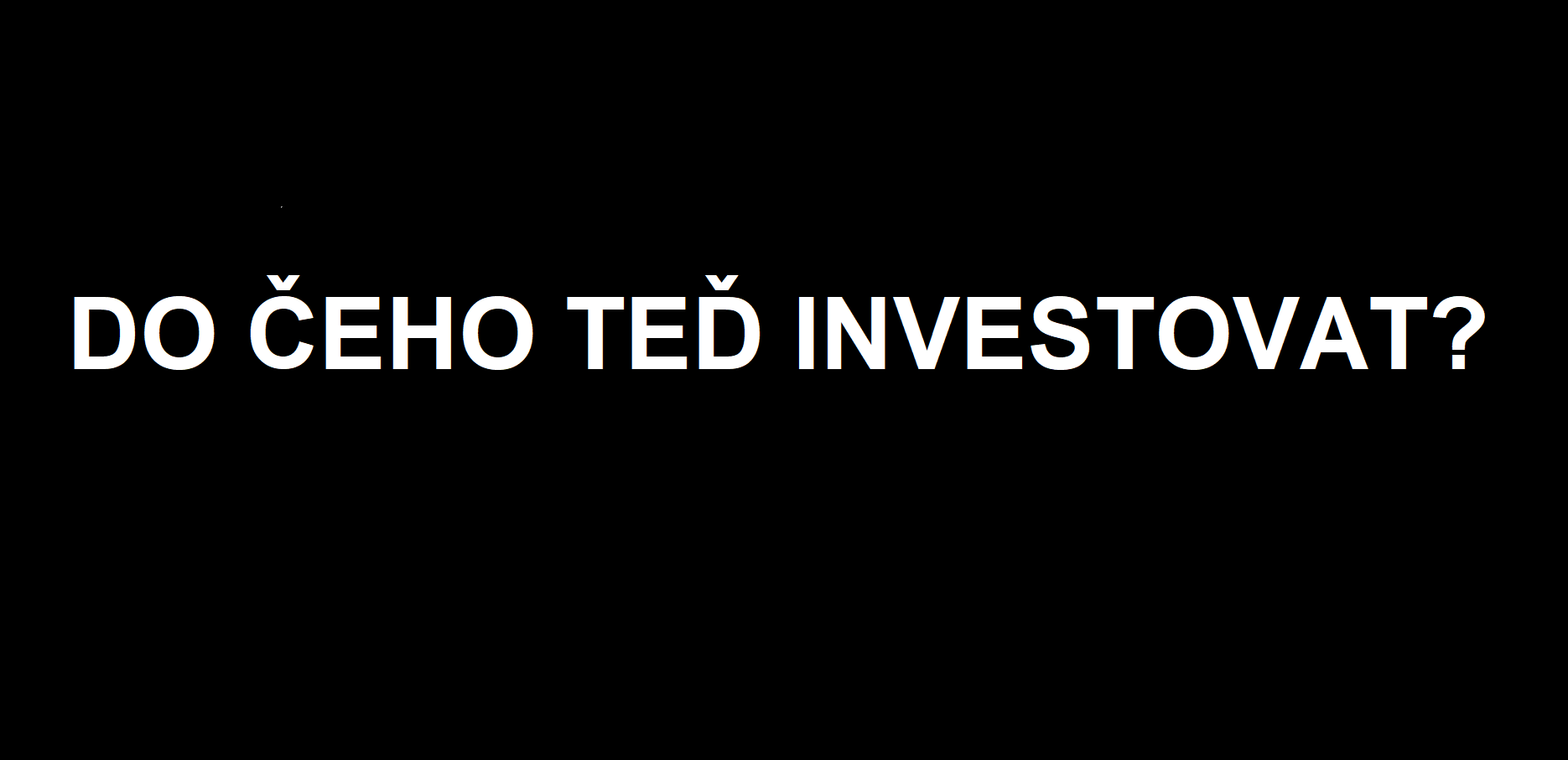 do čeho investovat